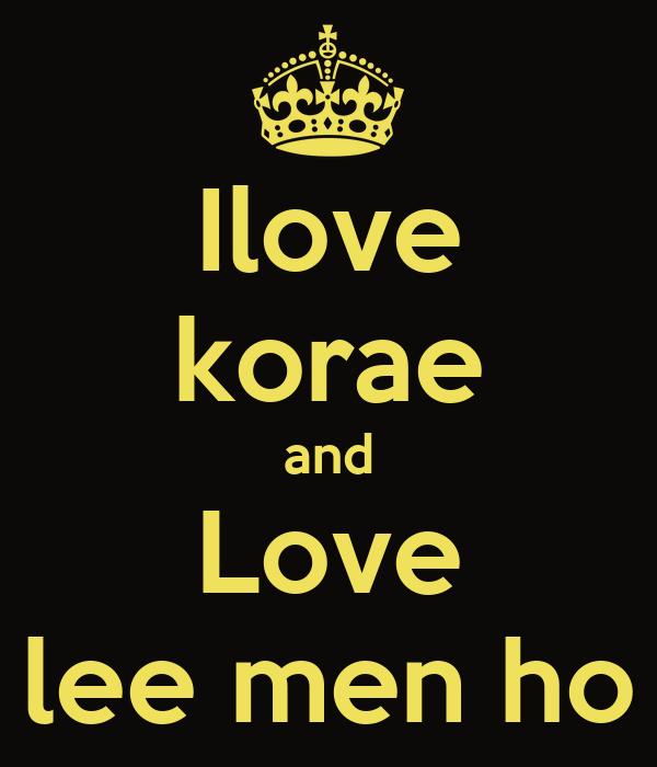 Ilove korae and Love lee men ho