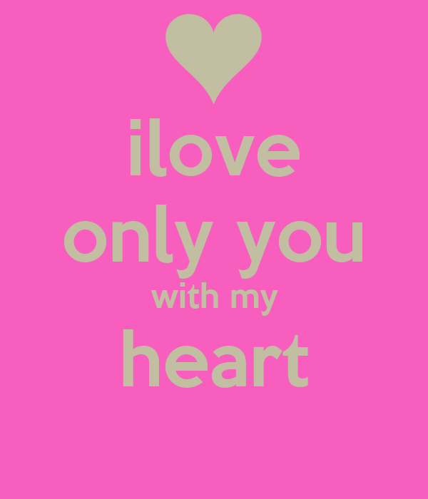 ilove only you with my heart