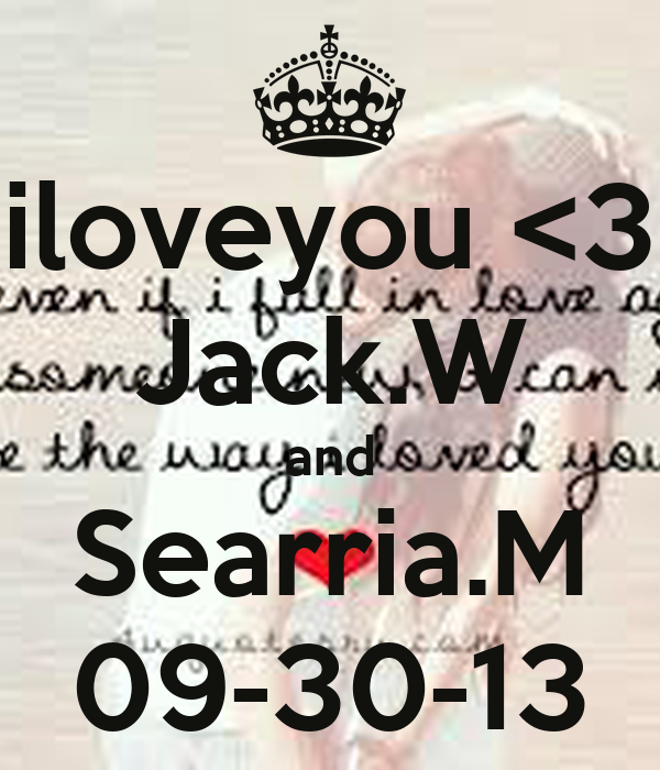 iloveyou <3 Jack.W and Searria.M 09-30-13