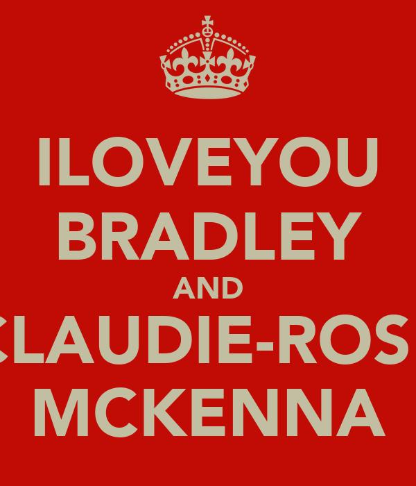ILOVEYOU BRADLEY AND CLAUDIE-ROSE MCKENNA