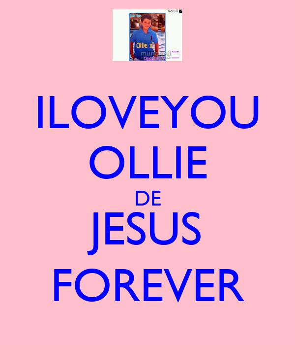 ILOVEYOU OLLIE DE JESUS FOREVER