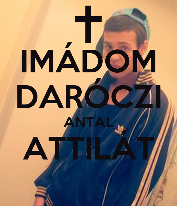 IMÁDOM DARÓCZI ANTAL ATTILÁT
