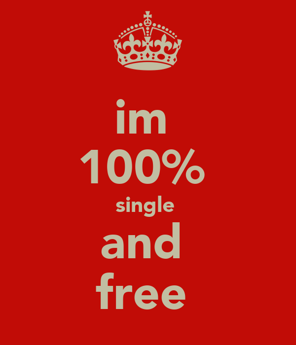 im  100%  single  and  free