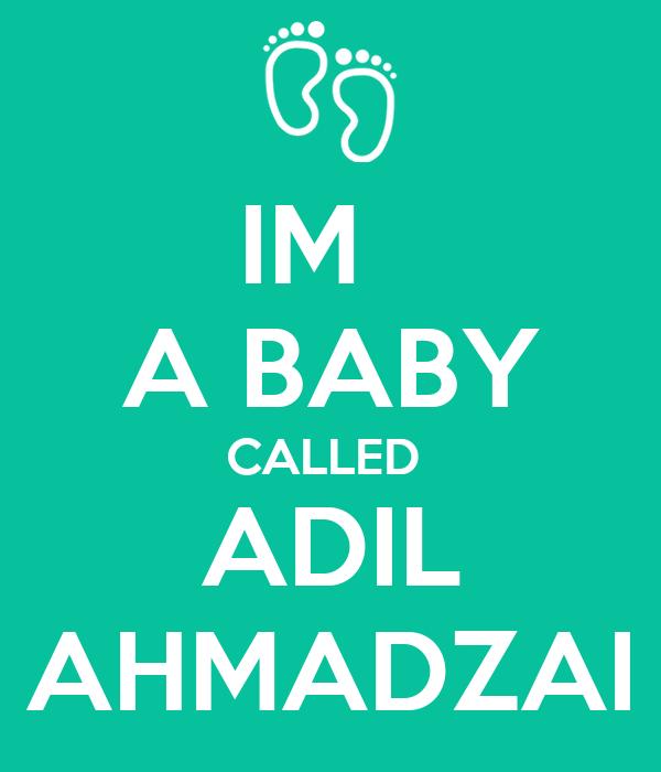 IM   A BABY CALLED  ADIL AHMADZAI