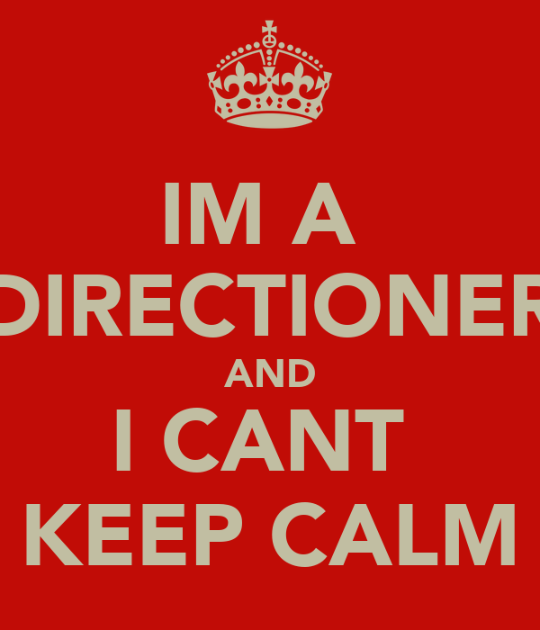 IM A  DIRECTIONER AND I CANT  KEEP CALM