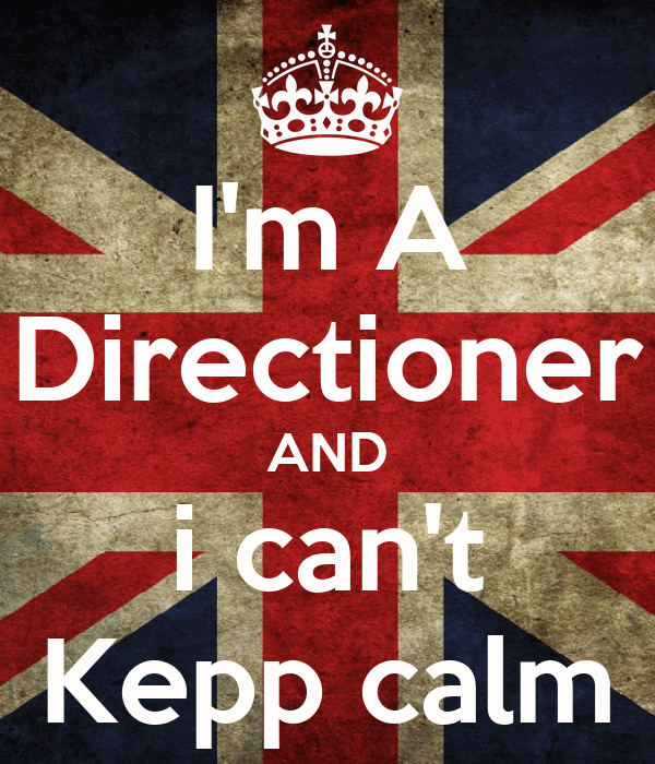 I'm A Directioner AND i can't Kepp calm