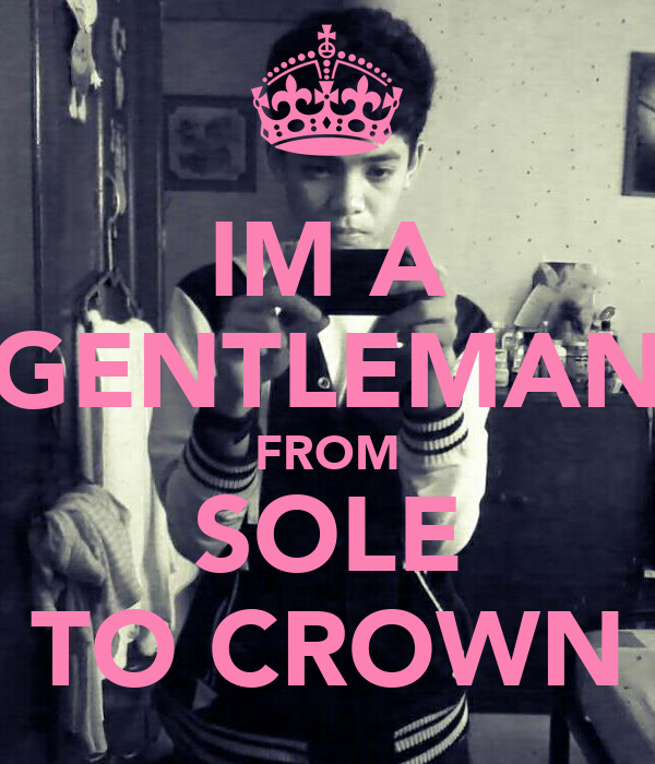 IM A GENTLEMAN FROM SOLE TO CROWN
