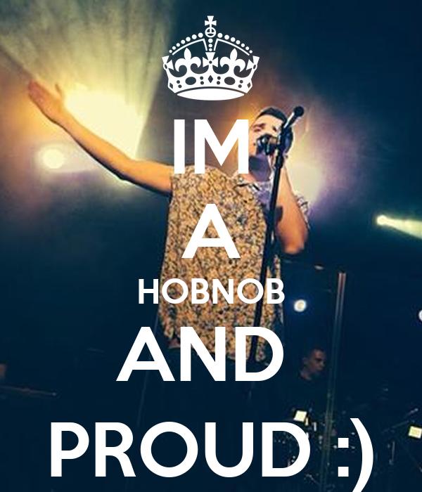 IM A HOBNOB AND  PROUD :)