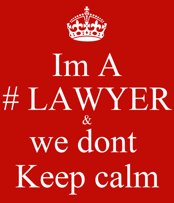 Im A # LAWYER & we dont  Keep calm