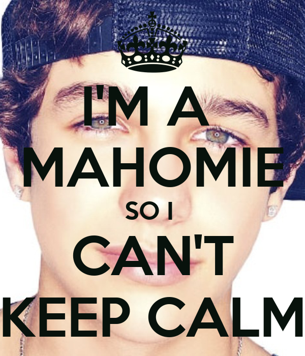 I'M A  MAHOMIE SO I  CAN'T KEEP CALM