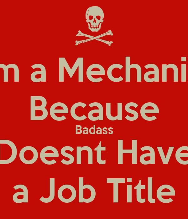 Im a Mechanic Because Badass Doesnt Have a Job Title
