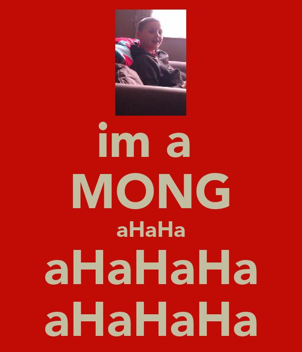 im a  MONG aHaHa aHaHaHa aHaHaHa