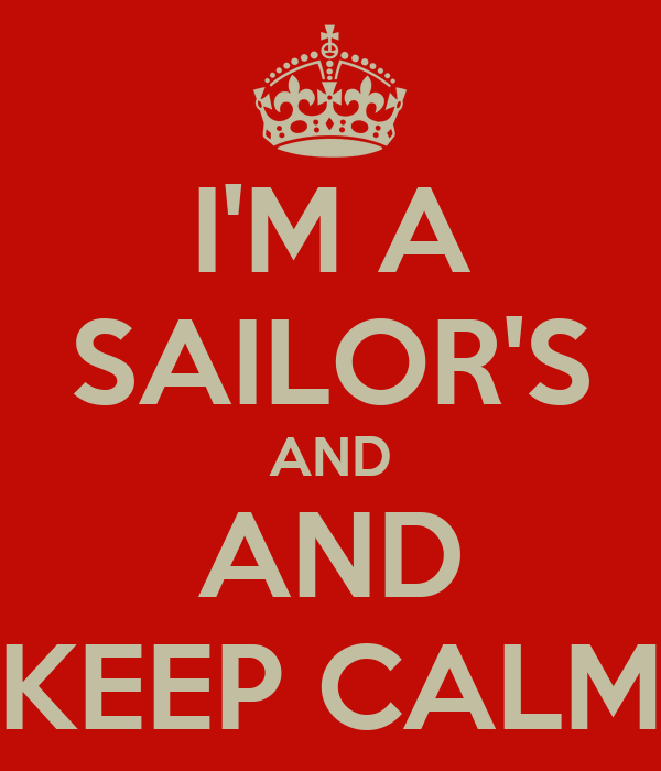 I'M A SAILOR'S AND AND KEEP CALM