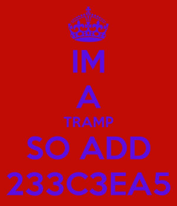 IM A TRAMP SO ADD 233C3EA5