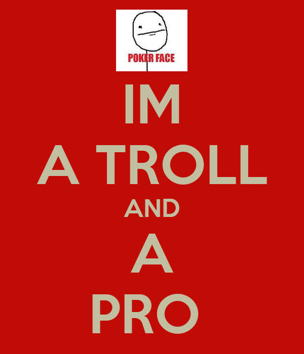 IM A TROLL AND A PRO
