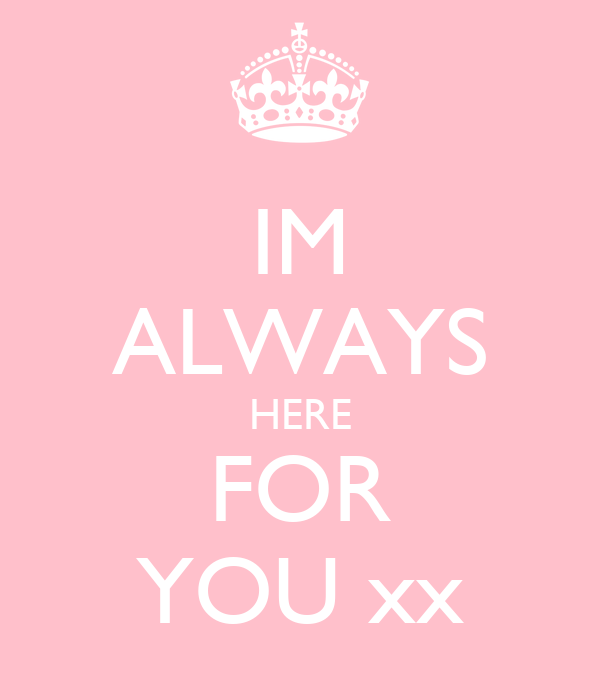 IM ALWAYS HERE FOR YOU xx