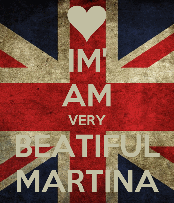 IM' AM VERY BEATIFUL MARTINA