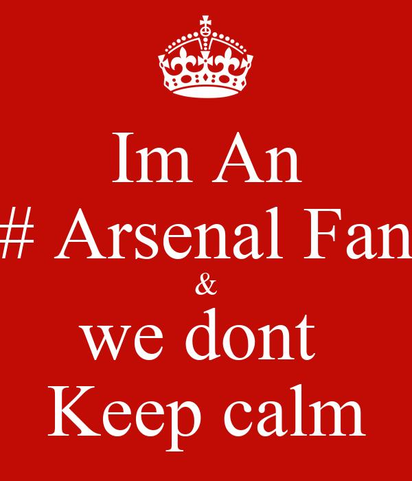 Im An # Arsenal Fan & we dont  Keep calm