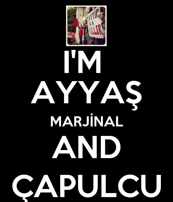 I'M  AYYAŞ MARJİNAL AND ÇAPULCU