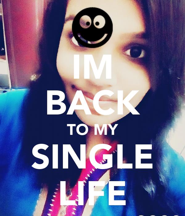 IM BACK TO MY SINGLE LIFE