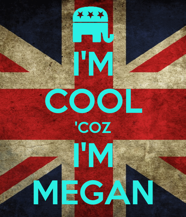 I'M COOL 'COZ I'M MEGAN