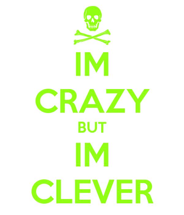 IM CRAZY BUT IM CLEVER