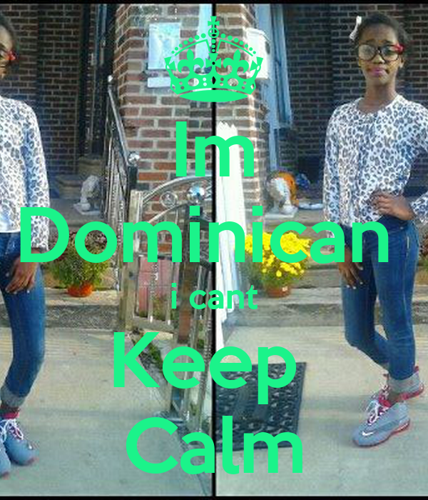 Im Dominican  i cant Keep  Calm