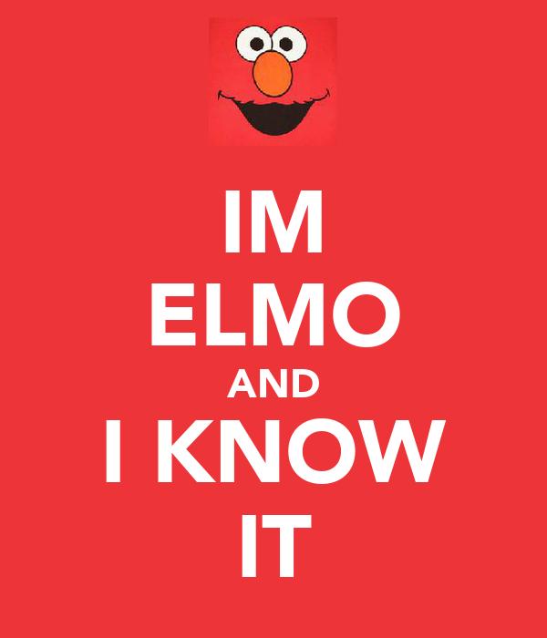 IM ELMO AND I KNOW IT