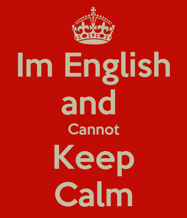 Im English and  Cannot Keep Calm