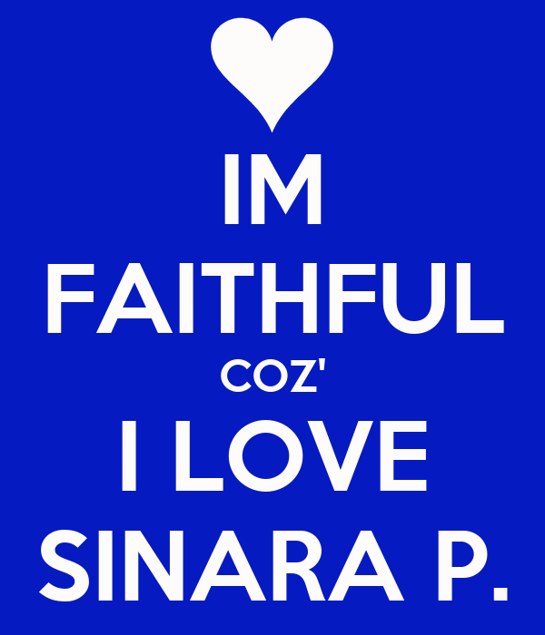 IM FAITHFUL COZ' I LOVE SINARA P.