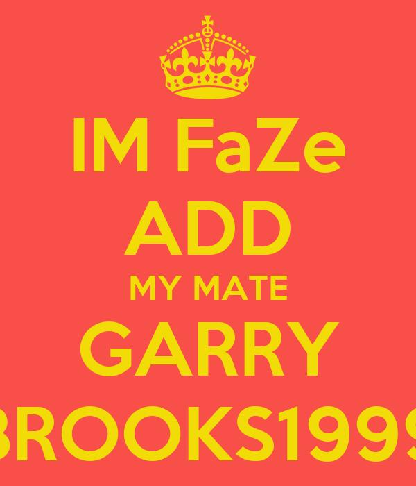 IM FaZe ADD MY MATE GARRY BROOKS1999