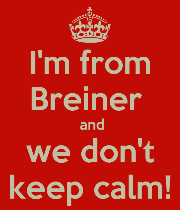 I'm from Breiner   and we don't keep calm!