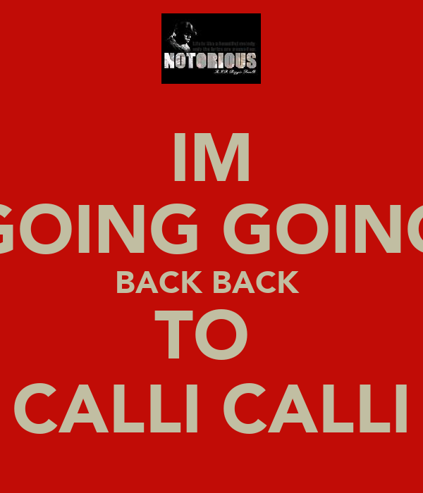 IM GOING GOING BACK BACK  TO  CALLI CALLI