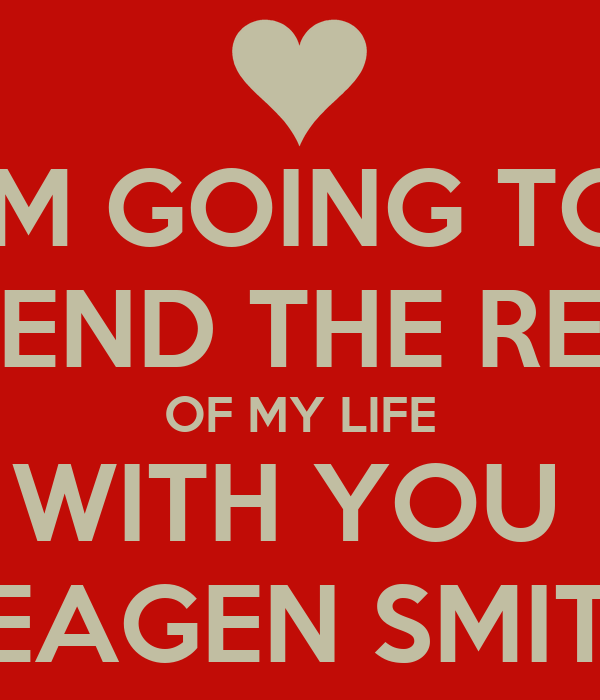 IM GOING TO SPEND THE REST OF MY LIFE WITH YOU  MEAGEN SMITH