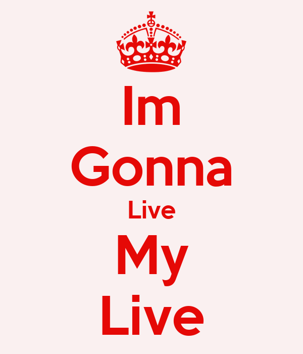 Im Gonna Live My Live