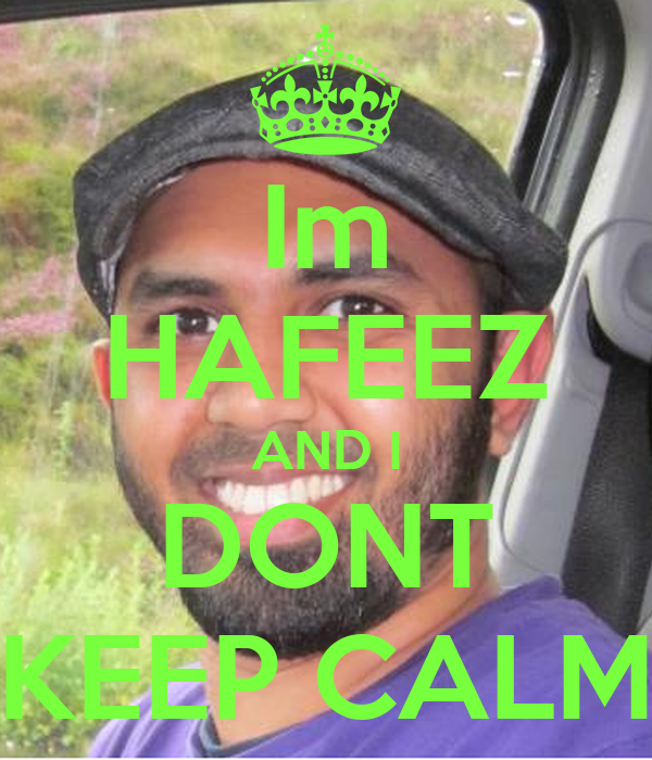 Im HAFEEZ AND I DONT KEEP CALM