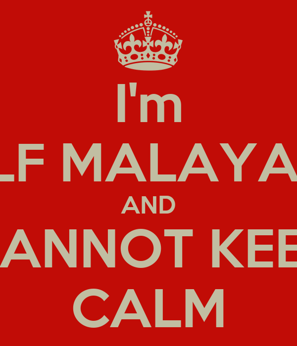 I'm HALF MALAYALEE AND CANNOT KEEP CALM