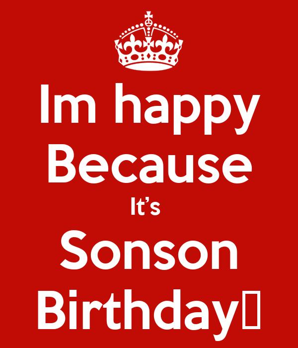 Im happy Because It's  Sonson Birthday😍