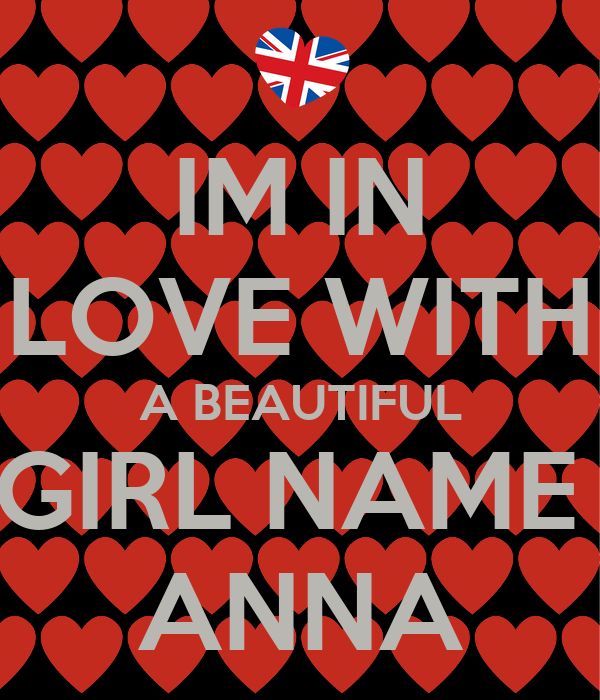 IM IN LOVE WITH A BEAUTIFUL GIRL NAME  ANNA