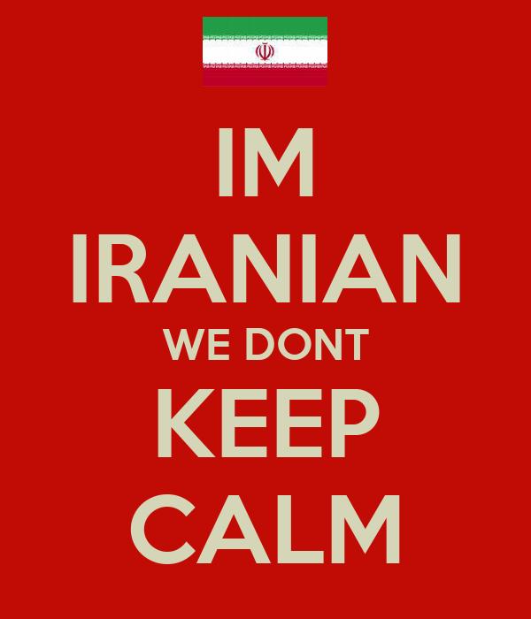 IM IRANIAN WE DONT KEEP CALM