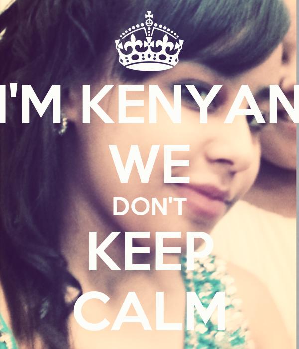 I'M KENYAN WE DON'T KEEP CALM