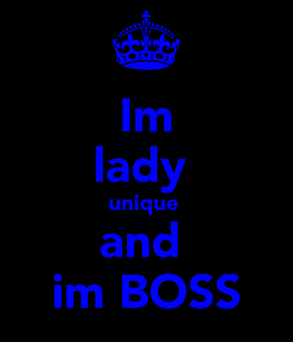 Im lady  unique  and  im BOSS