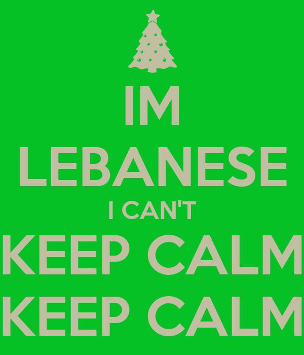 IM LEBANESE I CAN'T KEEP CALM KEEP CALM