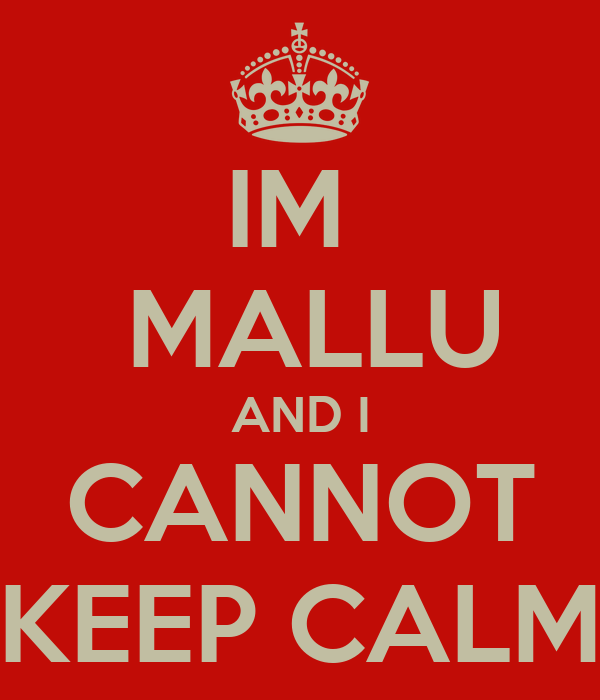IM   MALLU AND I CANNOT KEEP CALM