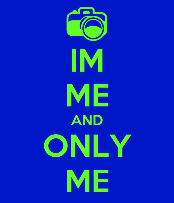 IM ME AND ONLY ME