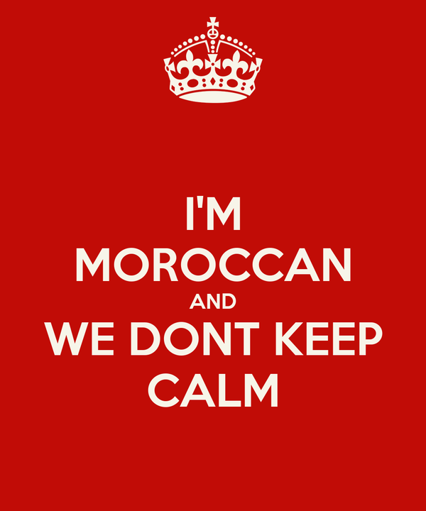 I'M MOROCCAN AND WE DONT KEEP CALM