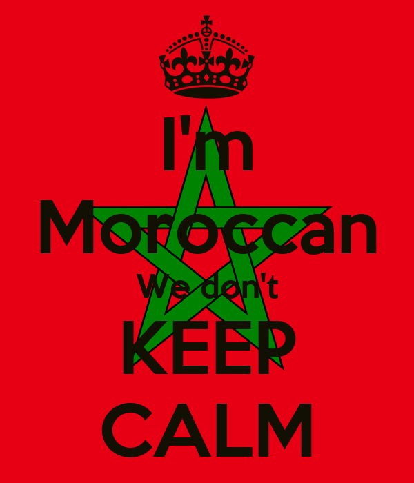 I'm Moroccan We don't KEEP CALM