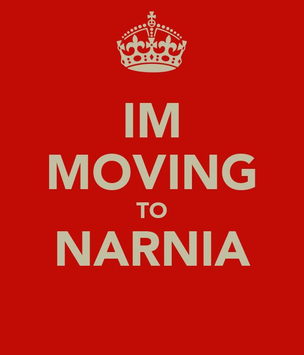 IM MOVING TO NARNIA