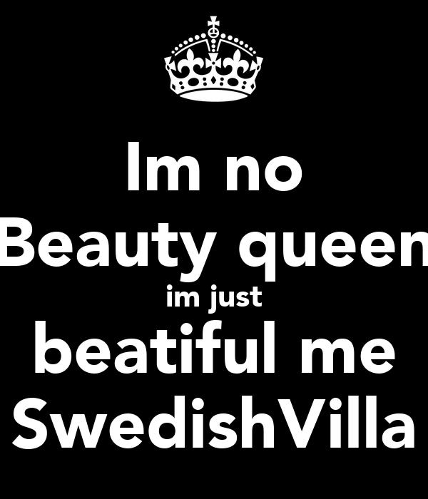 Im no Beauty queen im just beatiful me SwedishVilla
