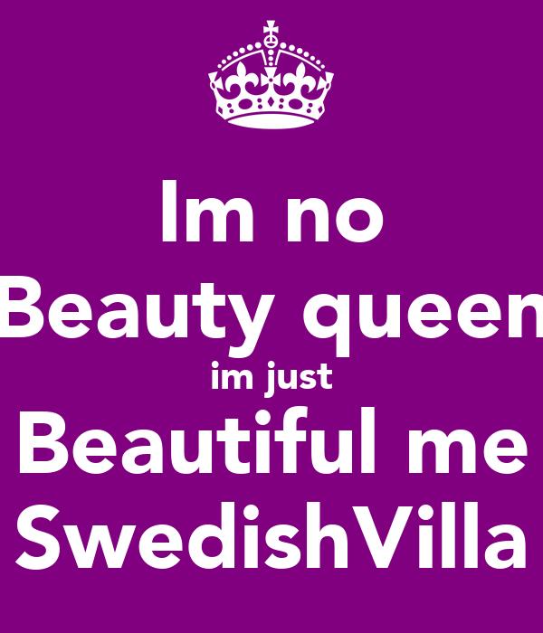 Im no Beauty queen im just Beautiful me SwedishVilla